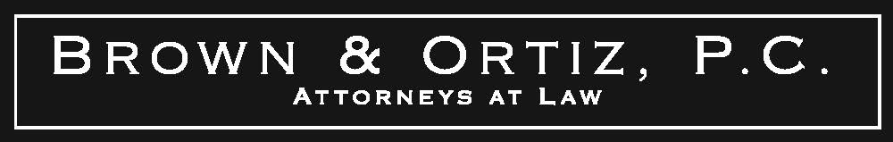Brown & Ortiz, P.C. - Attorneys at Law